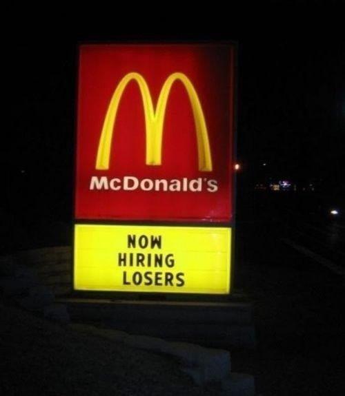 68e8b6b2aad07fac3ef76cf9e6d3a709-mcdonalds-is-now-hiring-losers.jpg